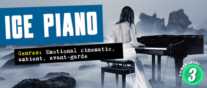 Ice Piano. Genres: Emotional cinematic, ambient, avant-garde. Power level: 3