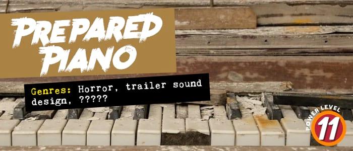 Prepared Piano. Genres: Horror, trailer sound design. ???. Power Level: 11.